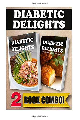 Sugar-Free Thai Recipes And Sugar-Free Recipes For Kids: 2 Book Combo (Diabetic Delights )