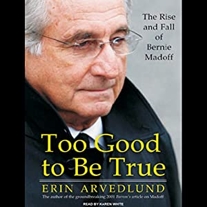 Too Good to Be True: The Rise and Fall of Bernie Madoff | [Erin Arvedlund]