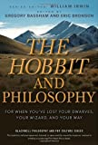 The Hobbit and Philosophy: For When You've Lost Your Dwarves, Your Wizard, and Your Way (0470405147) by Bassham, Gregory