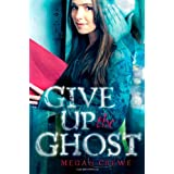 Give Up the Ghostby Megan Crewe