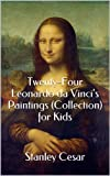 Twenty-Four Leonardo da Vincis Paintings (Collection) for Kids