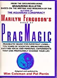 PragMagic: PragMagic Magic for Everyday Living-Ten Years of Scientific Breakthroughts, Exciting Ideas and Personal Experiments That Can Profoundly Change Your Life (0671668242) by Marilyn Ferguson