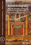 Beyond Iconography: Materials, Methods, and Meaning in Ancient Surface Decoration (Selected Papers on Ancient Art and Architecture) (Aia Selected Papers on Ancient Art and Architecture)