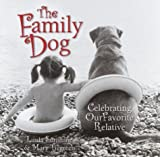 The Family Dog: Celebrating Our Favorite Relative (1400045932) by Sunshine, Linda