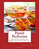 Punch Perfection: 60 Super Simple & #Delish Punch Recipes