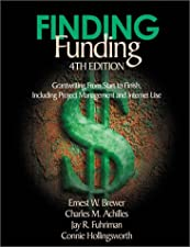 Finding Funding Grantwriting From Start to Finish Including Project Management and by Ernest W. Brewer