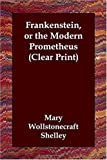 Frankenstein, or the Modern Prometheus (Clear Print) (1406821683) by Mary Wollstonecraft Shelley