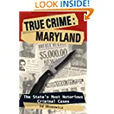 True Crime: Maryland: The State's Most Notorious Criminal Cases by Ed Okonowicz