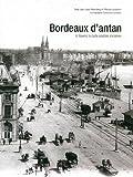echange, troc Jean Louis Rosenberg, Maryse Laclabere - Bordeaux d'Antan : Bordeaux et ses environs à travers la carte postale ancienne