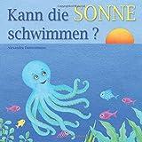 Kann die Sonne schwimmen?: Ein Bilderbuch mit vielen farbigen Illustrationen ab 2 Jahren. (German Edition)