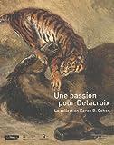 echange, troc Christophe Leribault, Collectif - Une passion pour Delacroix : La collection Karen B. Cohen