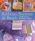 Ribbons, Buttons & Beads: Projects For A Romantic Home