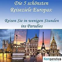 Die 5 schönsten Reiseziele Europas: Reisen Sie in wenigen Stunden ins Paradies Hörbuch von Alessandro Dallmann Gesprochen von: Jens Zange