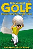 img - for They Called It Golf Because Flog Was Already Taken book / textbook / text book