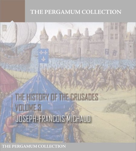 Free Kindle Book : The History of the Crusades Volume 3