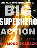 img - for BIG SUPERHERO ACTION (The AXIS Superhero Novels Book 1) book / textbook / text book