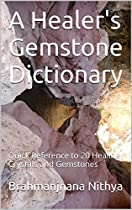 A Healer's Gemstone Dictionary: Quick Reference To 20 Healing Crystals And Gemstones