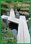 By BIke around Tohoku: Travel in the...