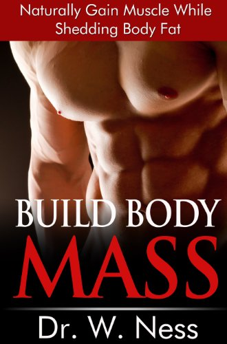 Build Body Mass: Naturally Gain Muscle While Shedding Body Fat