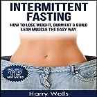 Intermittent Fasting: How to Lose Weight, Burn Fat & Build Lean Muscle the Easy Way Hörbuch von Harry Wells Gesprochen von: Bob Arthur