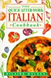 The Quick After-work Italian Cookbook (074991632X) by Walden, Hilaire