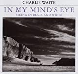 In My Mind's Eye: Seeing in Black and White (1861084374) by Waite, Charlie