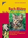 Bach-Blüten für die Katzenseele: Alle Blüten und Mischungen für Gesundheit, Ausgeglichenheit und Wohlbefinden - Mit Analysebogen - Marion Brehmer