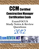 CCM Certified Construction Manager Certification Exam ExamFOCUS Study Notes & Review Questions 2012: Building your Construction Management exam readiness deals and discounts