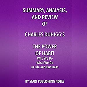 Summary, Analysis, and Review of Charles Duhigg's The Power of Habit: Why We Do What We Do in Life and Business Hörbuch von  Start Publishing Notes Gesprochen von: Michael Gilboe