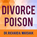 Divorce Poison: How to Protect Your Family from Bad-mouthing and Brainwashing Audiobook by Dr. Richard A. Warshak Narrated by Daniel Penz