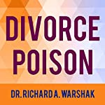 Divorce Poison: How to Protect Your Family from Bad-mouthing and Brainwashing | Dr. Richard A. Warshak