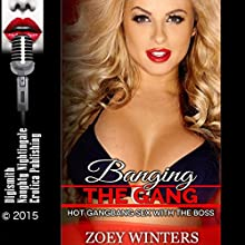 Banging the Gang: Hot Gangbang Sex with the Boss (       UNABRIDGED) by Zoey Winters Narrated by Rebecca Wolfe