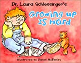 Growing Up Is Hard (0060292008) by Schlessinger, Laura C.