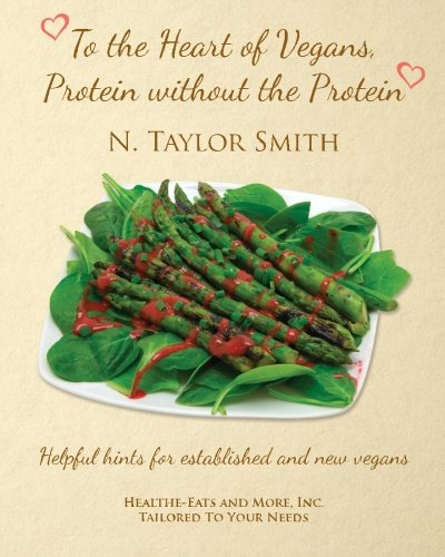 """To The Hearts of Vegans,: """"Protein without the Protein"""" by N. Taylor Smith"""