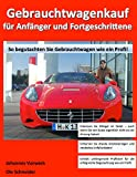 Gebrauchtwagenkauf f�r Anf�nger und Fortgeschrittene: So begutachten Sie Gebrauchtwagen wie ein Profi!