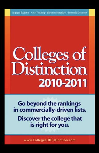 Colleges of Distinction 2010 - 2011 Guide: Go beyond the rankings of commercially-driven lists. Discover the college that's right for you.