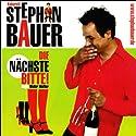 Die Nächste bitte! Hörbuch von Stephan Bauer Gesprochen von: Stephan Bauer