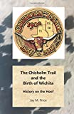 img - for The Chisholm Trail and the Birth of Wichita: History on the Hoof book / textbook / text book