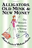 Alligators, Old Mink and New Money: One Woman's Adventures in Vintage Clothing Alison Houtte