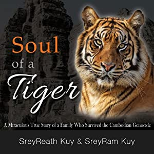 Soul of a Tiger: A Miraculous True Story of a Family Who Survived the Cambodian Genocide | [SreyReath Kuy]