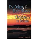 The Origin and Early History of Christianity in Britain: From Its Dawn to the Death of Augustine ~ D.D. Andrew Gray