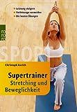 Supertrainer Stretching und Beweglichkeit: Leistung steigern. Verletzungen vermeiden. Die besten Übungen