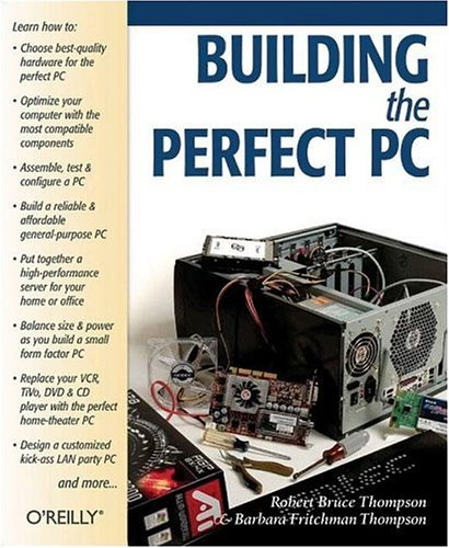 Building The Perfect PC, Robert Bruce Thompson, Barbara Fritchman-Thompson