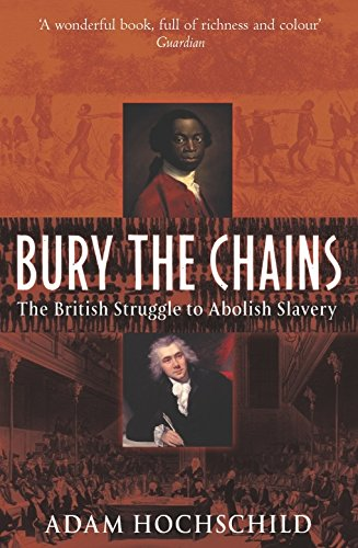 Bury the Chains: The British Struggle to Abolish Slavery