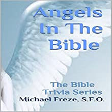 Angels in the Bible: The Bible Trivia Series Audiobook by Michael Freze Narrated by Mark Barnard