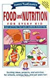 Janice VanCleave s Food and Nutrition for Every Kid: Easy Activities That Make Learning Science Fun