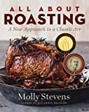 All About Roasting A New Approach to a Classic Art by Stevens, Molly [W. W. Norton,2011] (Hardcover)