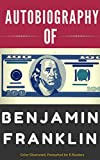 Autobiography of Benjamin Franklin: Color Illustrated, Formatted for E-Readers (Unabridged Version)