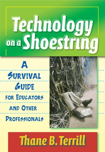Technology on a Shoestring: A Survival Guide for Educators and Other Professionals