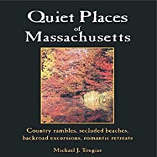 Quiet Places of Massachusetts (       UNABRIDGED) by Michael Tougias Narrated by Kay Nazarchyk